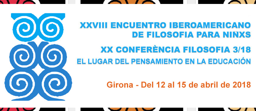 FpN Girona2018 - XXVIII Encuentro Iberoamericano de FpN - XX Conferència Filosofia 3/18 - Girona 2018